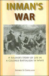 Inman's War: A Soldier's Story of Life in a Colored Battalion in WWII by Jeffrey Copeland