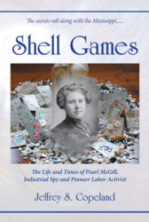 Shell Games: The Life and Times of Pearl McGill, Industrial Spy and Pioneer Labor Activist by Jeffrey Copeland
